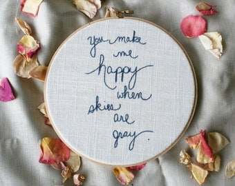 you make me happy when skies are gray / hand embroidery / 8 inch wood hoop / blue home decor / cream wall hanging