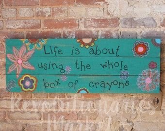 "Hand Painted Pallet Sign - ""Life is About Using the Whole Box of Crayons"""
