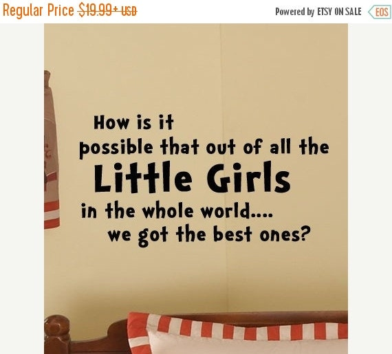 SALE How is possible that out of all the Little Girls in the Whole World - We got the Best Ones - Nursery Wall Decal