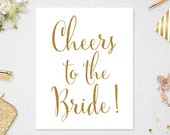 Cheers to the Bride Sign INSTANT DOWNLOAD // Printable // 8x10 // Wedding // Bridal Shower // Gold // Glitter
