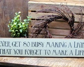 Wood Inspirational Sign, Gift for Friend, Rustic Sign, Never Get So Busy Making A Living, Housewarming, Home Sign, Gift for Parents
