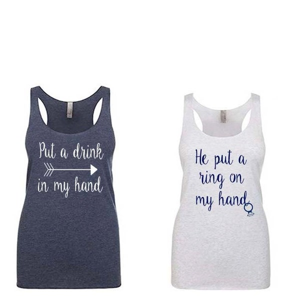 Bridesmaid Tank Tops, Bachelorette Party Shirts, Bridesmaid Gift, Bridesmaid Shirts, Tanks- Put a drink in my and. He put a ring on my hand.