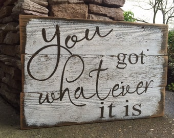 You got whatever it is RUSTIC painted fence wood sign