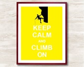Keep Calm and Climb On, Instant Download, Custom Color, Personalized Gift, Inspirational Quote, Keep Calm Poster, Typographic Print