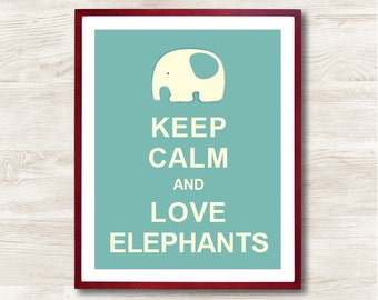 Keep Calm and Love Elephants - Instant Download, Typographic Print, Inspirational Quote, Keep Calm Poster, Animal Art Print, Kitchen Decor