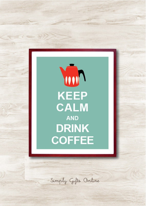 Keep Calm and Drink Coffee - Cathrineholm Pot, Mid century Retro Instant Download, Personalized Gift, Inspirational Quote, Keep Calm Poster