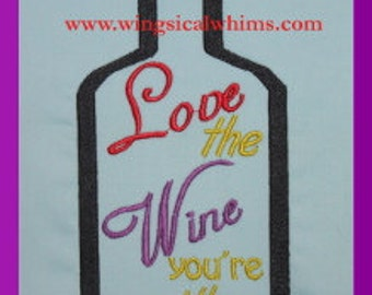 Love the Wine You're With Wine Bottle Machine Embroidery Design Drinks Kitchen