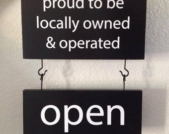 Business signage - 2 signs with hooks attached - Top one sided Proud to be locally owned operated - bottom hanging 2 sided - Open close