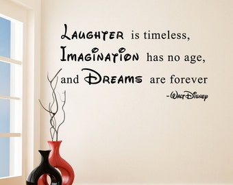 Vinyl Wall Decal Quote Laughter is Timeless, Imagination has no Age, Dreams are Forever / Walt Disney Sayings Sticker + Free Decal Gift!