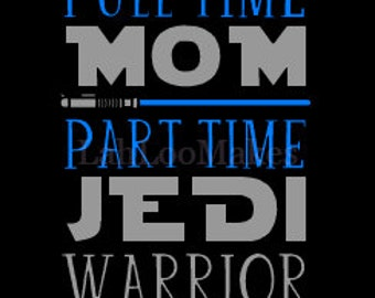 Full Time Mom / Part Time Jedi Warrior