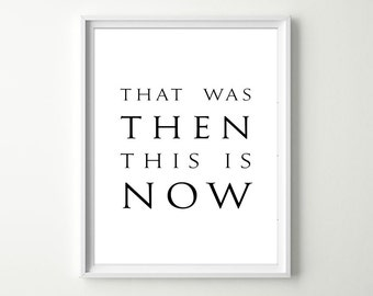 Motivational Quote Wall Decor Inspirational Home Decor - Black & White Wall Art Print That was then this is now Minimalist Typography Poster