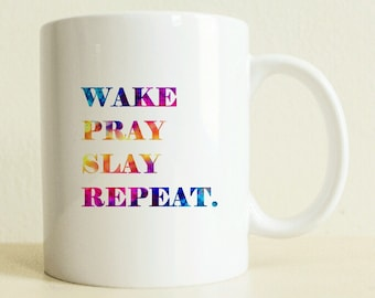 Motivational Mug | Coffee Mug | Gift For Mom | Wake Pray Slay Repeat Mug | Funny Mug | Colorful Gift | Positive Vibes | Inspiraiton | Quote