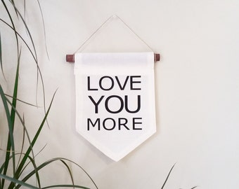 Love you more fabric banner with hemp string and wood dowel