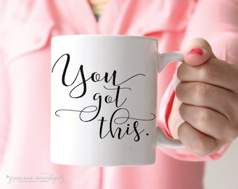 You Got This Mug - 11 OR 15 ounce encouraging mug, custom mug, girlboss mug, gift for her, coffee mug, mama mug, quote mug, awesome mug