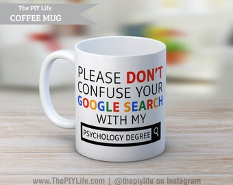 Please don't confuse your google search with my Psychology Degree Coffee or Tea Mug No. CM35
