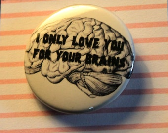 I Only Love You For Your Brains Pinback Button