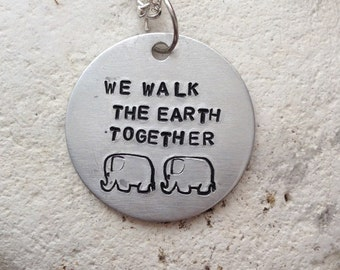 "We walk the earth together elephant necklace - love jewellery - valentines gift - handstamped 25mm  pendant on 18"" chain"