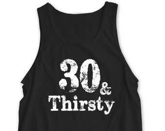 """New """"30 & Thirsty"""" Tank Top For 30th Birthday, Bar Crawl, Party, Husband, Wife, Boyfriend, Girlfriend, Brother, Sister, Friend, Family"""