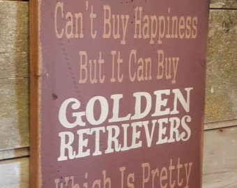 Money Can't Buy Happiness, But It Can Buy Golden Retrievers, Which Is Pretty Much The Same Thing, Humorous, Western, Antiqued, Wooden Sign