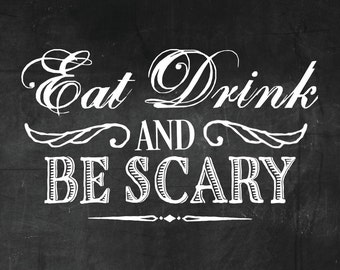 Eat Drink & Be Scary Halloween / Wedding Sign