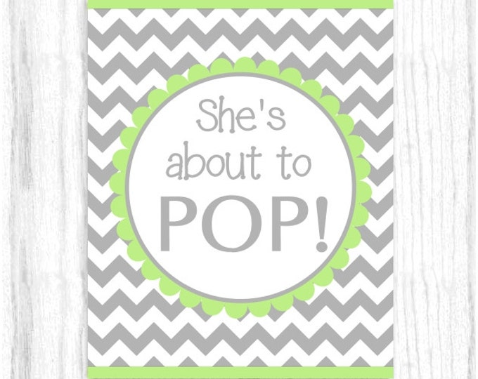 She's About to Pop Printable PARTY SIGN, 8x10 Printable, Gray and Green Chevron, Baby Shower Sign, Instant Download, You Print, You Cut