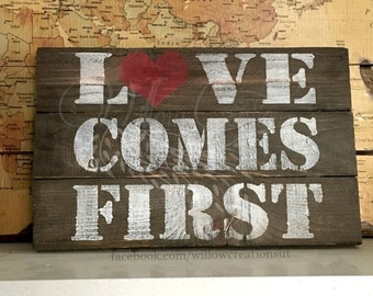 Love Comes First - Hand Painted - Distressed - Wood Sign - Rustic Decor - Wedding Gift - Wedding Decor - Country Wedding