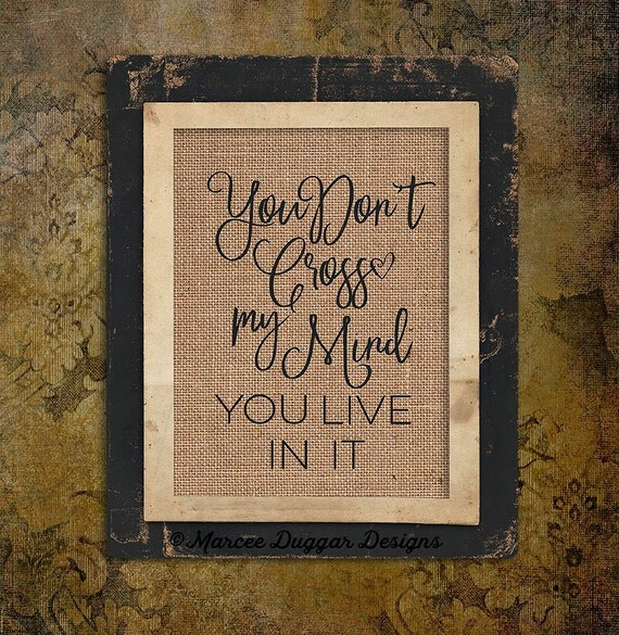 You Dont Cross My Mind You Live in It | Burlap Gift | Love |Valentines Day | Couple Gift | Personalize | 8x10 | #0202