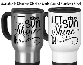 Travel Mug, Let The Sun Shine In Positive Attitude Wake Up Good Morning Motivational Inspirational, Stainless Steel