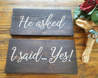 He asked, I said Yes Signs - 2 wooden handpainted signs - Rustic Wedding Wood Sign - Bride Groom Sign - Wedding Photo Prop- Engagement Sign