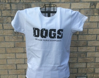 Women's Dogs Because People Disappoint t-shirt, dog themed