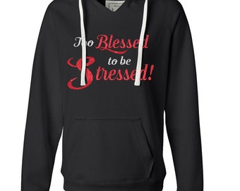 Blessed, Too blessed to be stressed hoodie, Glitter hoodie