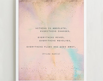 Frida Kahlo quote poster, nothing is absolute everything changes, wall decor, poetry art print