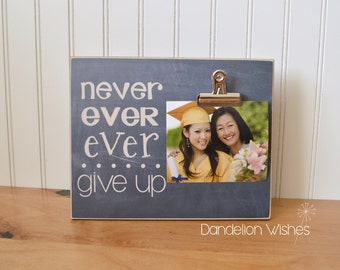 Graduation Gift, Graduation Frame  {Never Ever Give Up}  Congratulations Gift, High School Graduation Gift, College Graduation Photo Frame
