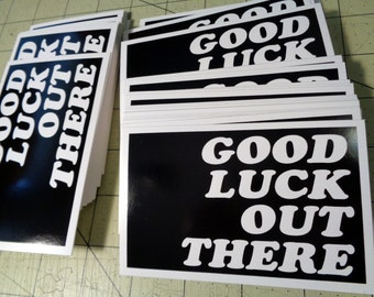 Vinyl Sticker - Good Luck Out There