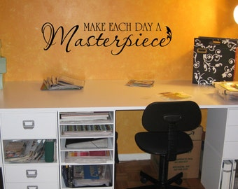 Make each day a Masterpiece... Quote Wall Decor Vinyl Decal