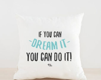 If you can dream IT you can do IT - Pillow Cover