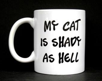Coffee Mug, Funny Coffee Mug, Cat Person, Funny Cat Mug, My Cat Is Shady As Hell, Quote Mug, Funny Mug, Cat Lover Gift, Cat Coffee Mug