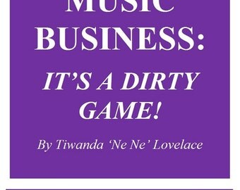 eBook Music Business: It's a Dirty Game! By Tiwanda 'Ne Ne' Lovelace - Title uses personal exp. w/ contracts w/ major music publisher. Promo