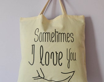 Sometimes I love you fabric bag