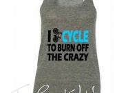 I Cycle To Burn Off The Crazy Racerback Tank