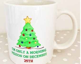 Christmas mug - I only do mornings on December 25th - great as a christmas present, secret santa gift or birthday treat.