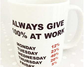 Funny Mug - Always give 100% at work.  Great gift Birthday mug or Christmas Gift. Great secret santa gift.