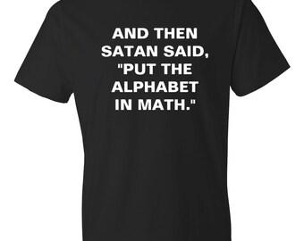Teacher Shirts Math Shirts And Then Satan Said, Put The Alphabet In Math Shirt, Science Shirt, STEM Shirt, Teacher Gift Math #OS126