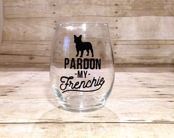 Pardon My Frenchie! Custom Dog Themed Stemless Wine Glass