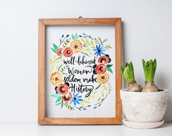 Well Behaved Women Seldom Make History Hand Lettered Watercolor Print