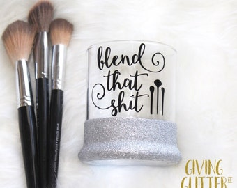 Blend That Sh*t // Glitter Dipped Makeup Brush Holder - Pen Holder