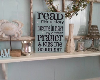 Read me a story Tuck me in tight Say a sweet prayer & Kiss my goodnight