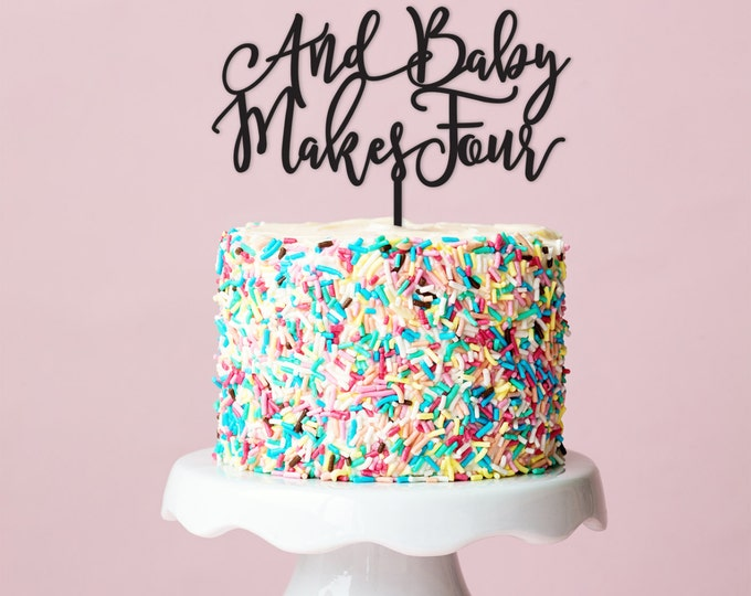 Baby Cake Topper - And Baby Makes Four - Acrylic or Wood