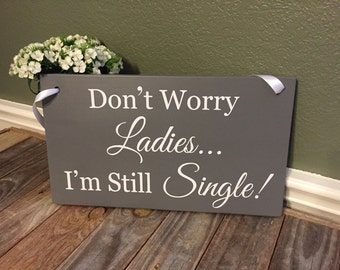 Don't Worry Ladies I'm Still Single Sign, Here Comes the Bride Sign, Ring Bearer, Flower Girl, Wedding Sign with Ribbon by OneDayMoreDecor
