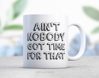Funny Mug - Sassy Mug - Aint Nobody Got Time for That - Sweet Brown - Humor - Coffee Mug - Funny Coffee Mug - Coworker Gift
